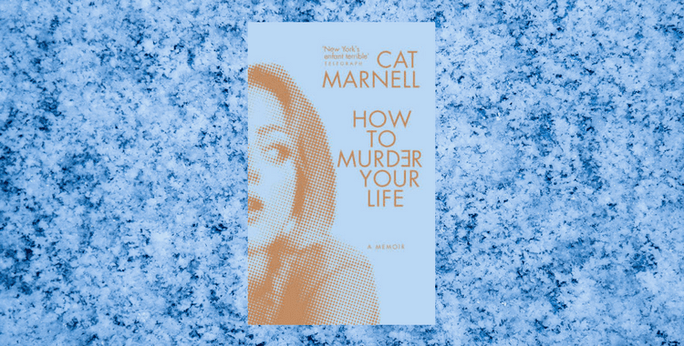 Book Review of How to Murder Your Life by Cat Marnell