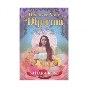 Discover Your Dharma : A Vedic Guide to Finding Your Purpose by Sahara Rose