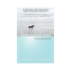 The Untethered Soul : The Journey Beyond Yourself by Michael A. Singer
