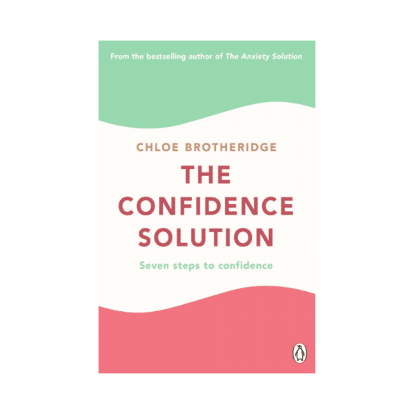 The Confidence Solution : Seven Steps to Confidence by Chloe Brotheridge