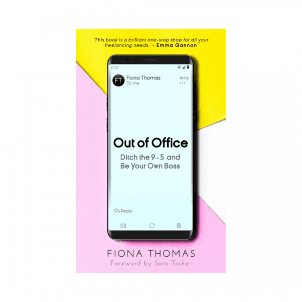Out of Office : Ditch the 9-5 and Be Your Own Boss by Fiona Thomas