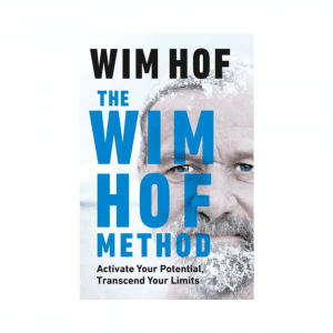 The Wim Hof Method : Activate Your Potential, Transcend Your Limits by Wim Hof