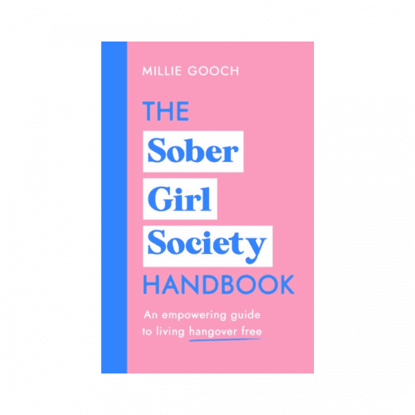 The Sober Girl Society Handbook : An empowering guide to living hangover free by Millie Gooch