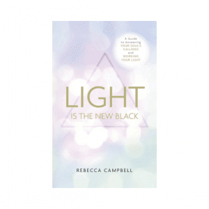 Light Is the New Black : A Guide to Answering Your Soul's Callings and Working Your Light by Rebecca Campbell