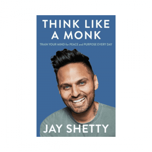 Think Like a Monk : The Secret of How to Harness the Power of Positivity and be Happy Now by Jay Shetty