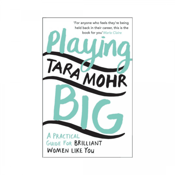 Playing Big : A practical guide for brilliant women like you by Tara Mohr